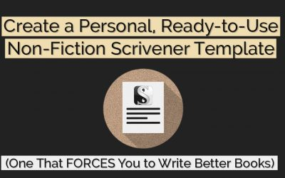 Create a Personal, Ready-to-Use Non-Fiction Scrivener Template (One That FORCES You to Write Better Books)