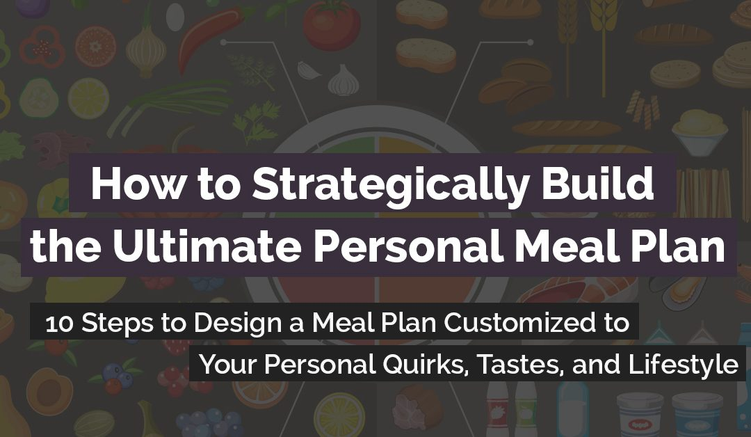 How to Strategically Build the Ultimate Personal Meal Plan