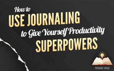 How to Use Journaling to Give Yourself Productivity Superpowers